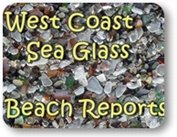 West Coast Sea Glass beach reports
