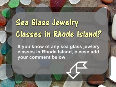 Sea Glass Jewelry Classes in Rhode Island?