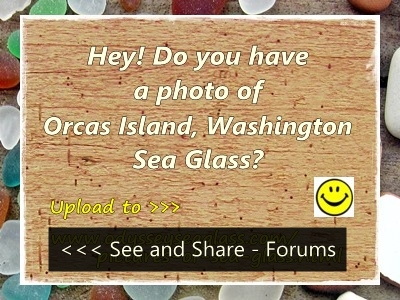 Upload a Photo of Orcas Island Sea Glass (see forums, left column)