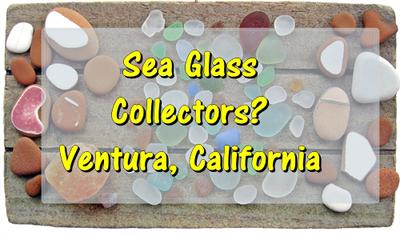 Sea Glass Collectors? Ventura, CA