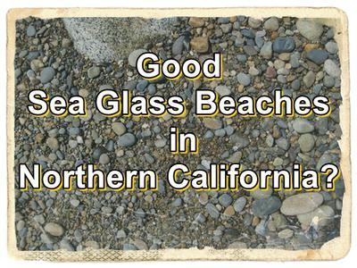 Good Sea Glass Beaches in Northern California?