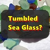 Tumbled Sea Glass?