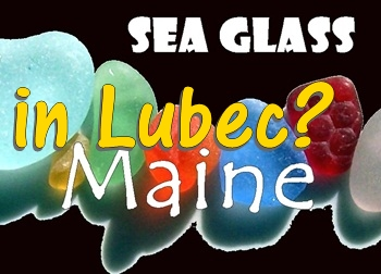 Is there sea glass in Lubec, Maine?