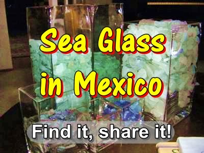 Sea Glass Reports from Mexico? Yes!